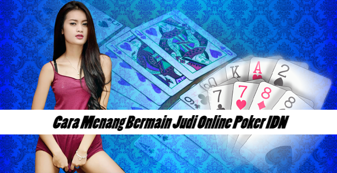 Cara Menang Bermain Judi Online Poker IDN